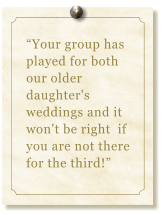 """Your group has played for both our older  daughter's weddings and it won't be right  if you are not there for the third!"""